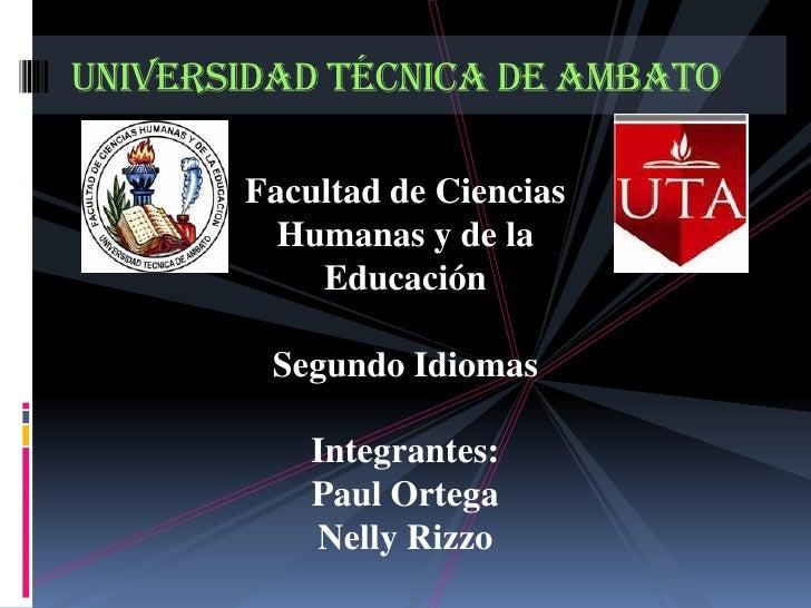 Universidad Técnica de Ambato<br />Facultad de Ciencias Humanas y de la Educación<br />Segundo Idiomas<br />Integrantes:<b...