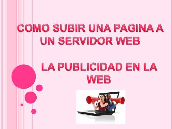 COMO SUBIR UNA PAGINA A UN SERVIDOR WEB<br />LA PUBLICIDAD EN LA WEB<br />