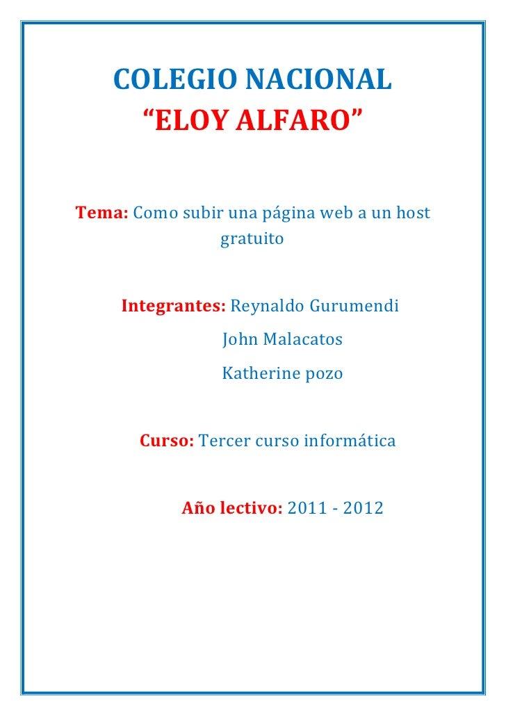 """COLEGIO NACIONAL      """"ELOY ALFARO""""Tema: Como subir una página web a un host                gratuito     Integrantes: Reyn..."""