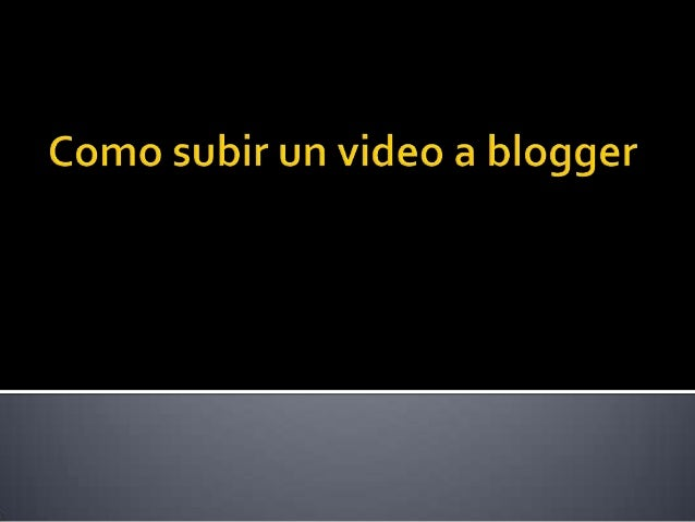 Como subir un video a blogger