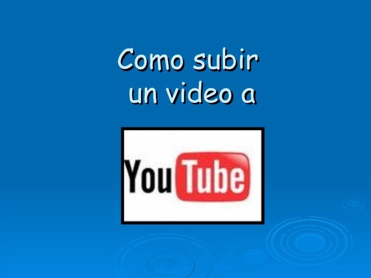 Como subir  un video a