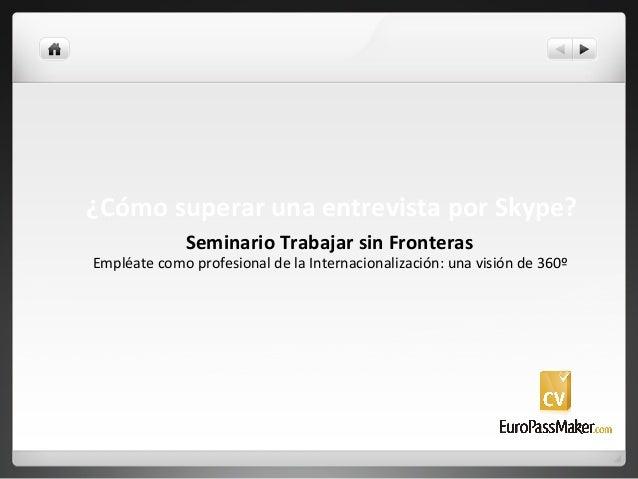 ¿Cómo  superar  una  entrevista  por  Skype?   Seminario  Trabajar  sin  Fronteras   Empléate  como...