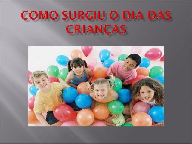     O surgimento do dia das crianças no Brasil foi sugerido pelo deputado federal Galdino do Valle Filho , na década de ...