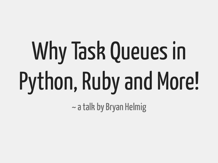 Why Task Queues inPython, Ruby and More!      ~ a talk by Bryan Helmig