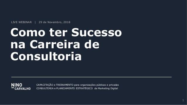 LIVE WEBINAR | 29 de Novembro, 2018 Como ter Sucesso na Carreira de Consultoria CAPACITAÇÃO e TREINAMENTO para organizaçõe...