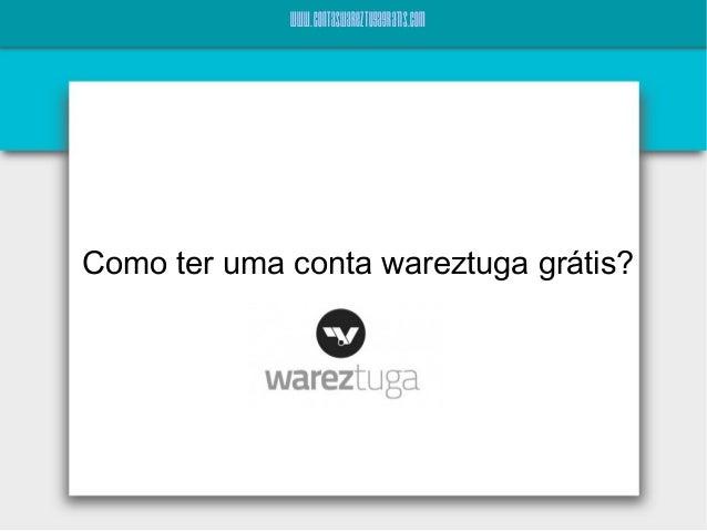 www.contaswareztugagratis.com Como ter uma conta wareztuga grátis?