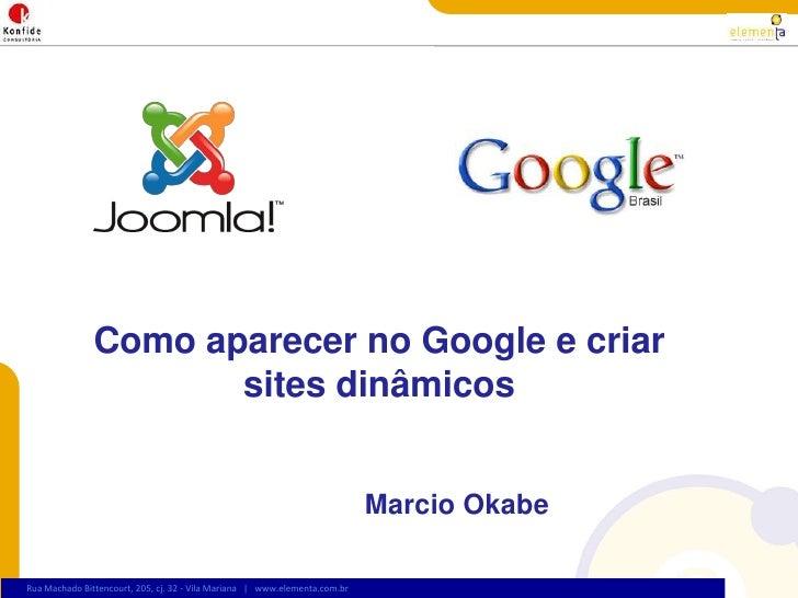 Como aparecer no Google e criar sites dinâmicos<br />Marcio Okabe<br />