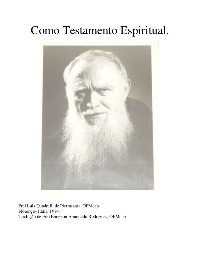 Como Testamento Espiritual. Frei Luis Quadrelli de Pietrasanta, OFMcap Florença– Itália, 1974 Tradução de Frei Emerson Apa...