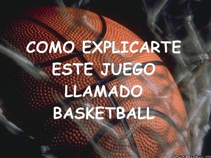 COMO EXPLICARTE ESTE JUEGO LLAMADO BASKETBALL