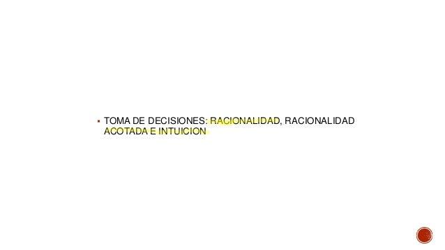  TOMA DE DECISIONES: RACIONALIDAD, RACIONALIDAD ACOTADA E INTUICION