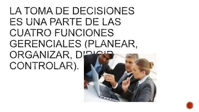 Aunque una decisión parezca sencilla, o que un gerente lo haya tomado muchas veces antes, aún es una Decisión.