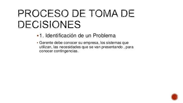 1. Identificación de un Problema  Gerente debe conocer su empresa, los sistemas que utilizan, las necesidades que se van...