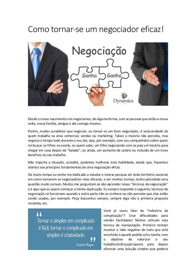 Como tornar-se um negociador eficaz! Desde o nosso nascimento nós negociamos, de alguma forma, com as pessoas que estão a ...