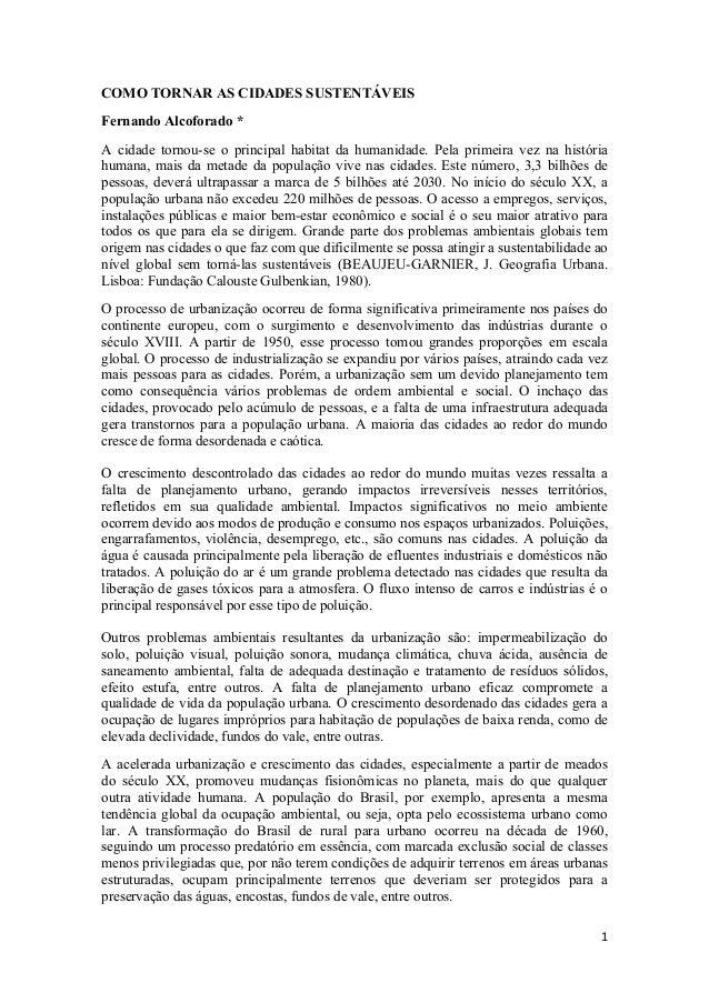 1 COMO TORNAR AS CIDADES SUSTENTÁVEIS Fernando Alcoforado * A cidade tornou-se o principal habitat da humanidade. Pela pri...