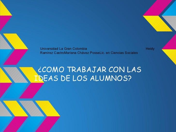 Universidad La Gran Colombia                                  Heidy Ramirez CastroMariana Chávez PosseLic. en Ciencias Soc...
