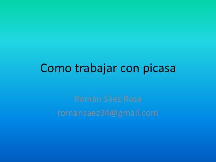 Como trabajar con picasa<br />Román Sáez Rosa<br />romansaez94@gmail.com<br />
