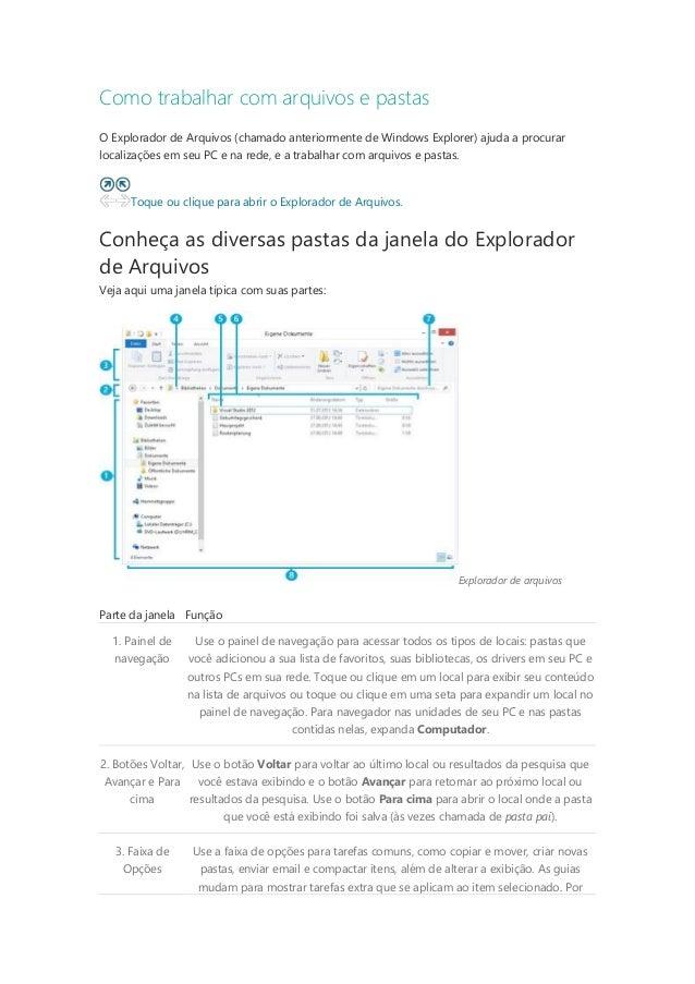 Como trabalhar com arquivos e pastas O Explorador de Arquivos (chamado anteriormente de Windows Explorer) ajuda a procurar...