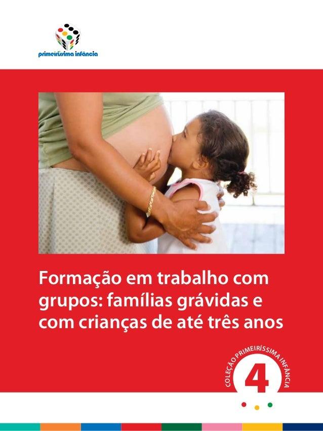 COLEÇÃO PRIMEIRÍSSIMA INFÂNCIAFormação em trabalho com grupos: famílias grávidas e com crianças de até três anos