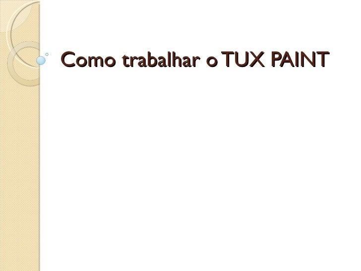 Como trabalhar o TUX PAINT