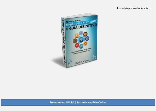 Produzido por Weslen Arantes Treinamento Oficial   Fórmula Negócio Online