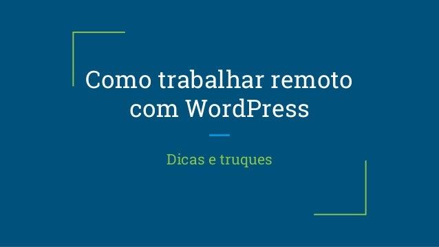 Como trabalhar remoto com WordPress Dicas e truques