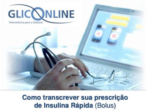 Como transcrever sua prescrição  de Insulina Rápida (Bolus)