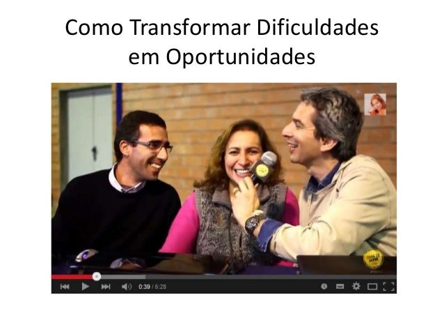 Como Transformar Dificuldades  em Oportunidades