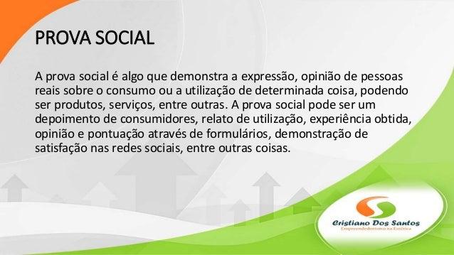 PROVA SOCIAL A prova social é algo que demonstra a expressão, opinião de pessoas reais sobre o consumo ou a utilização de ...