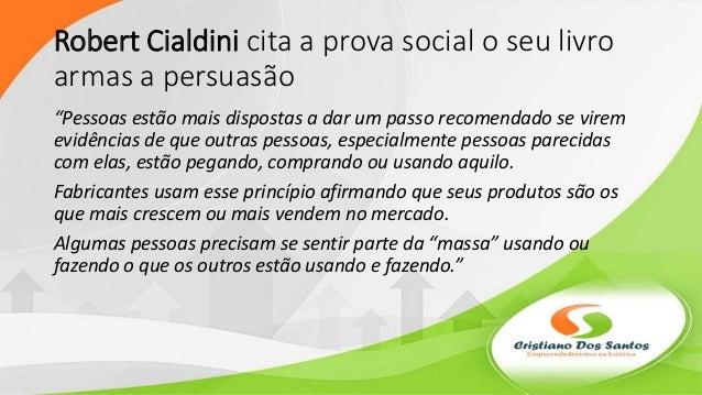 """Robert Cialdini cita a prova social o seu livro armas a persuasão """"Pessoas estão mais dispostas a dar um passo recomendado..."""