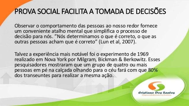 PROVA SOCIAL FACILITA A TOMADA DE DECISÕES Observar o comportamento das pessoas ao nosso redor fornece um conveniente atal...