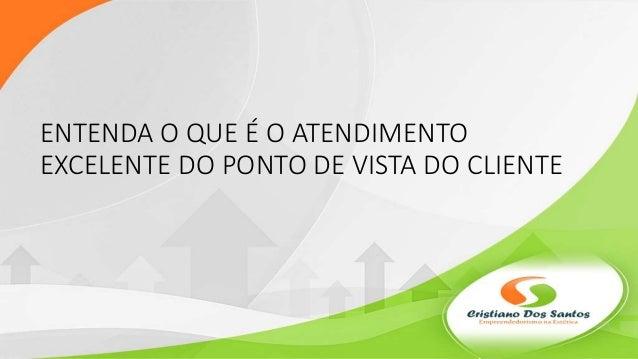 ENTENDA O QUE É O ATENDIMENTO EXCELENTE DO PONTO DE VISTA DO CLIENTE