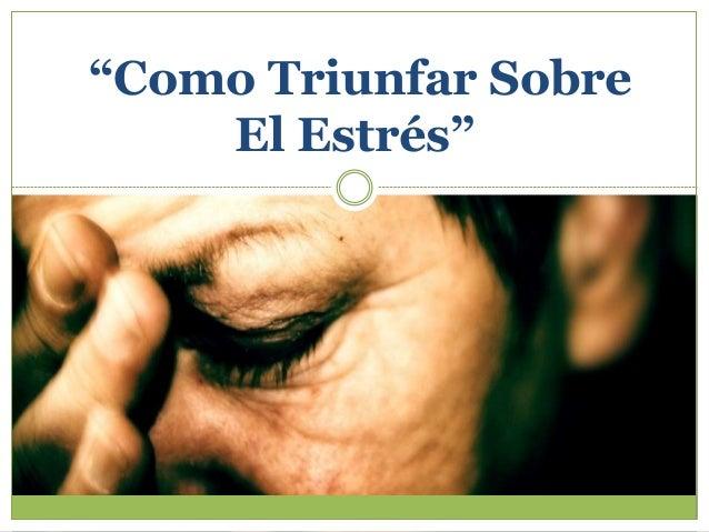 """""""Como Triunfar Sobre El Estrés"""""""