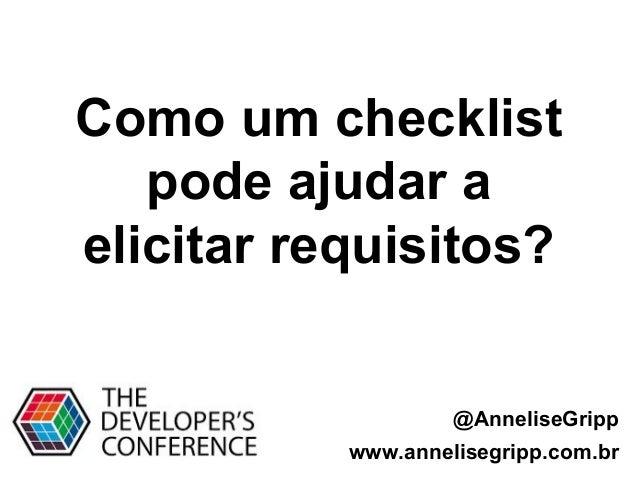 @AnneliseGripp www.annelisegripp.com.br Como um checklist pode ajudar a elicitar requisitos?