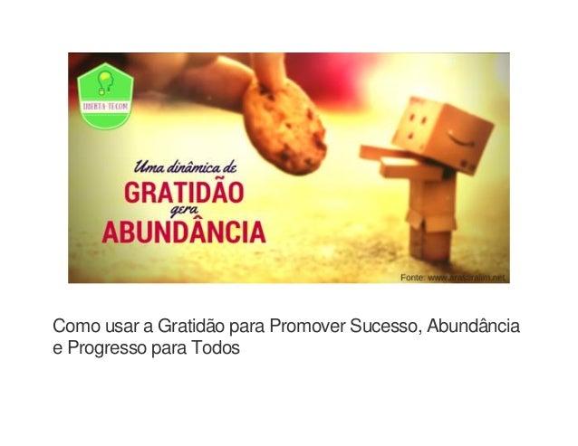 Como usar a Gratidão para Promover Sucesso, Abundância e Progresso para Todos