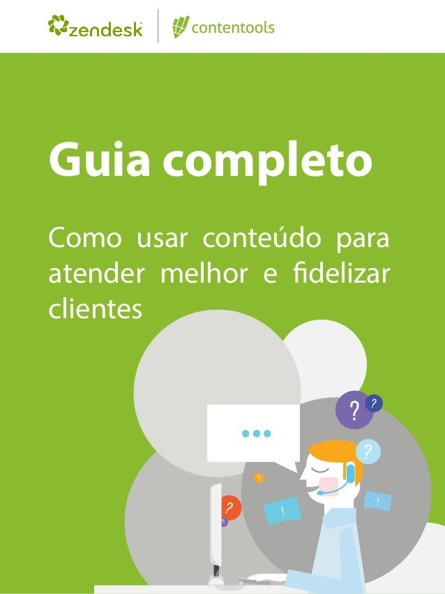 Guia completo Como usar conteúdo para atender melhor e fidelizar clientes ...