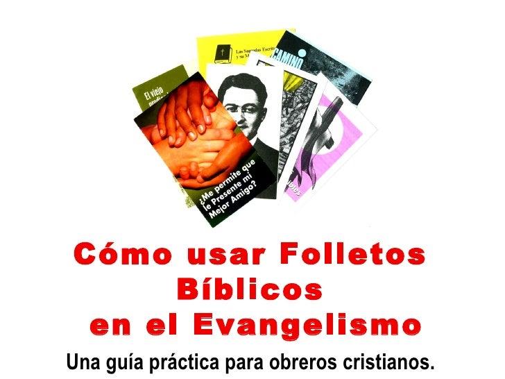 Cómo usar Folletos Bíblicos en el Evangelismo Una guía práctica para obreros cristianos.