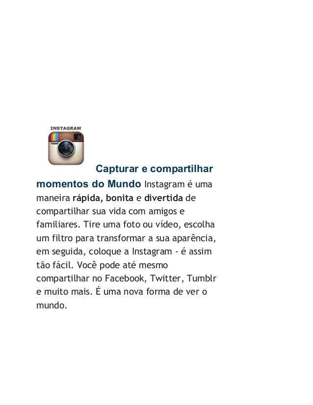 Capturar e compartilhar  momentos do Mundo Instagram é uma  maneira rápida, bonita e divertida de  compartilhar sua vida c...