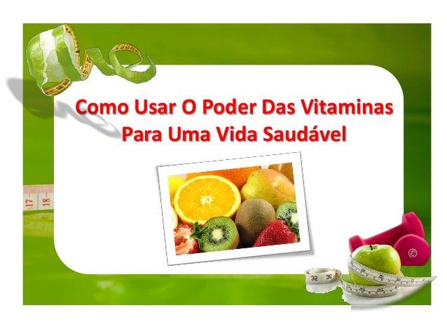 Como Usar O Poder Das Vitaminas Para Uma Vida Saudável