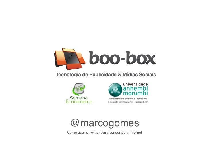 Tecnologia de Publicidade & Mídias Sociais     @marcogomes    Como usar o Twitter para vender pela Internet
