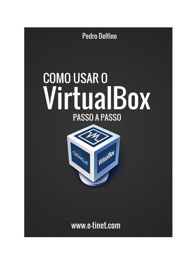 Como Usar o VirtualBox - Passo a Passo- Versão 1.0 Verifique se está com a versão atualizada em: http://e-tinet.com/como...