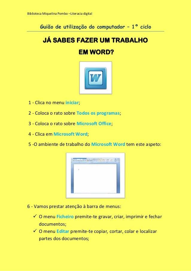 Biblioteca Miquelina Pombo –Literacia digital  Guião de utilização do computador – 1º ciclo  JÁ SABES FAZER UM TRABALHO EM...