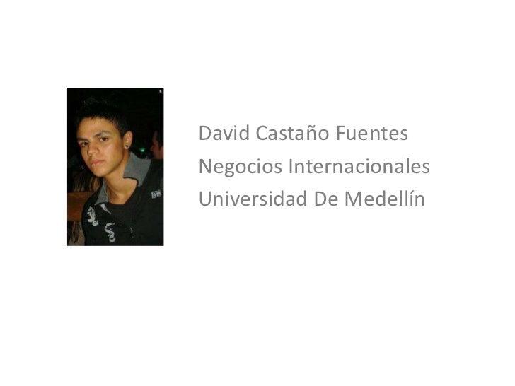 David Castaño FuentesNegocios InternacionalesUniversidad De Medellín