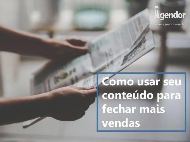 www.agendor.com.br Como usar seu conteúdo para fechar mais vendas