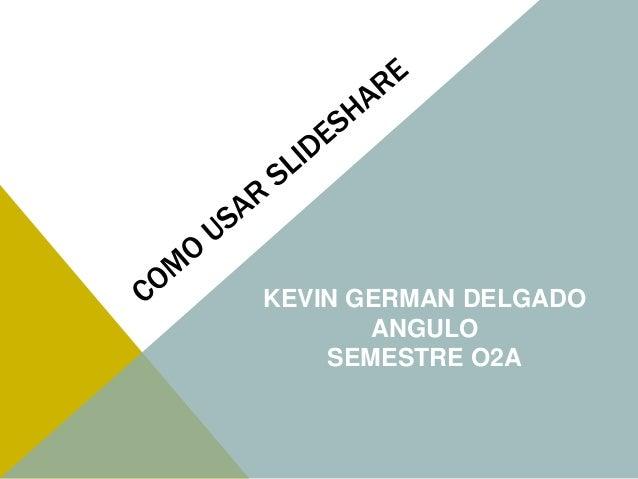 KEVIN GERMAN DELGADO  ANGULO  SEMESTRE O2A