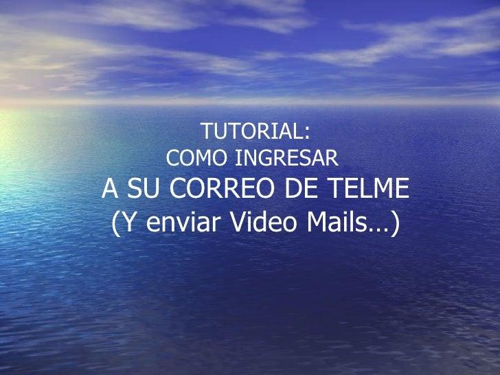 TUTORIAL: COMO INGRESAR  A SU CORREO DE TELME (Y enviar Video Mails…)