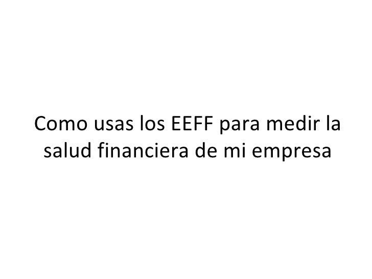 Como usas los EEFF para medir la salud financiera de mi empresa
