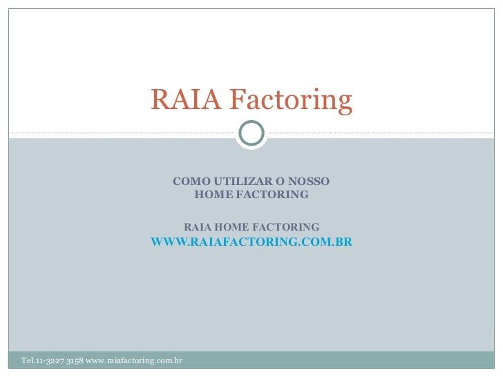 RAIA Factoring                                      COMO UTILIZAR O NOSSO                                        HOME FACT...