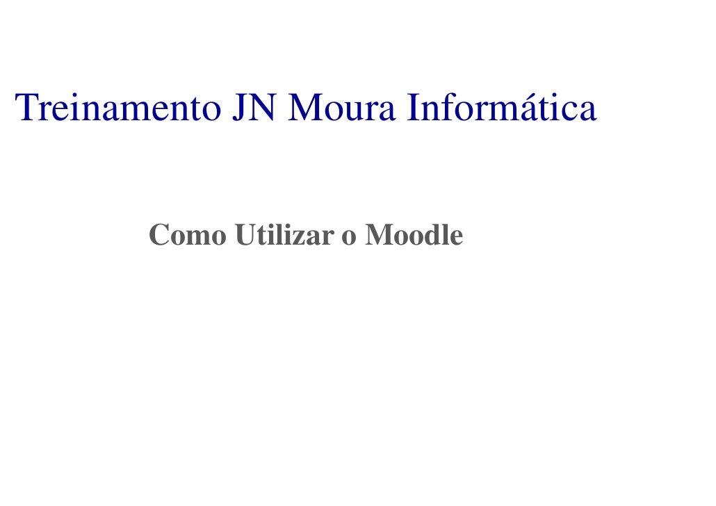 Treinamento JN Moura Informática       Como Utilizar o Moodle