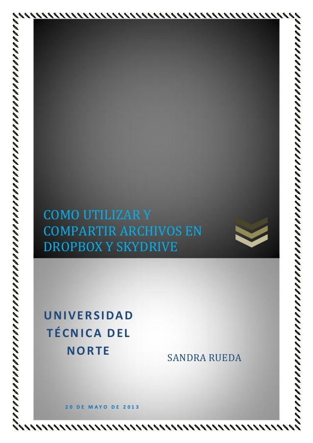 COMO UTILIZAR YCOMPARTIR ARCHIVOS ENDROPBOX Y SKYDRIVEUNIVERSIDADTÉCNICA DELNORTE2 0 D E M A Y O D E 2 0 1 3SANDRA RUEDA