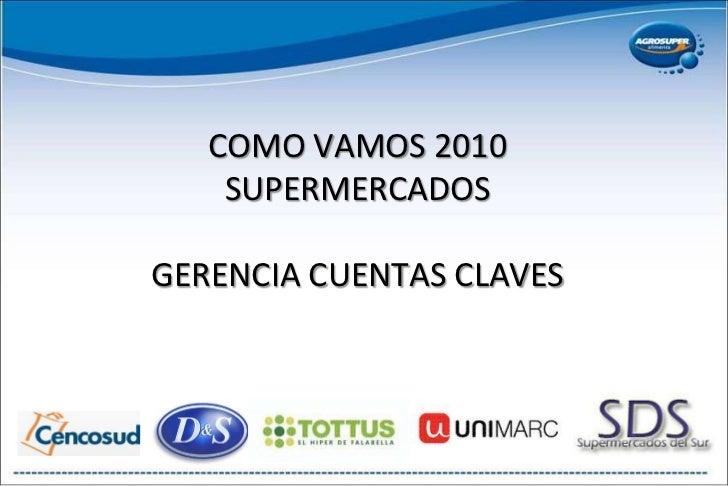 COMO VAMOS 2010SUPERMERCADOSGERENCIA CUENTAS CLAVES<br />